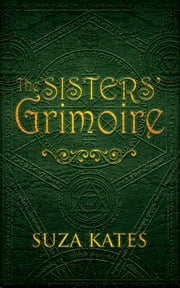The Sisters' Grimoire ebook by Suza Kates