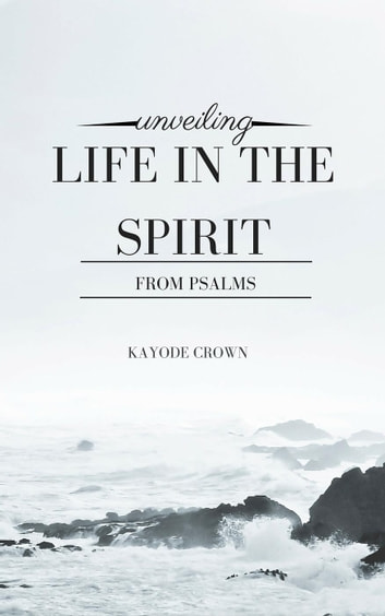 Unveiling Life in the Spirit From Psalms ebook by Kayode Crown