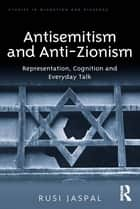 Antisemitism and Anti-Zionism - Representation, Cognition and Everyday Talk ebook by Rusi Jaspal