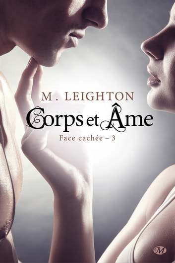 Corps et âme - Face cachée, T3 ebook by M. Leighton