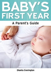 Baby's First Year: A Parent's Guide ebook by Shanta Everington
