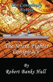The Street Fighter Conspiracy: The Cult of the Golden Keel ebook by Robert Hull