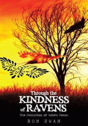 Through the Kindness of Ravens - The Evolution of Hoke's Focus ebook by Ron Swan