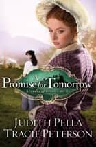 Promise for Tomorrow, A (Ribbons of Steel Book #3) ebook by Judith Pella,Tracie Peterson