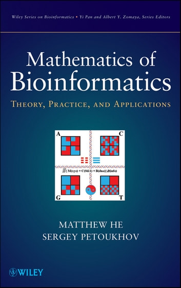Mathematics of Bioinformatics - Theory, Methods and Applications ebook by Matthew He,Sergey Petoukhov