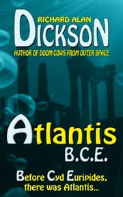 Atlantis, B.C.E. ebook by Richard Alan Dickson