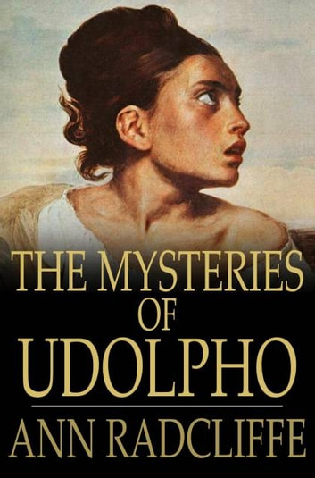 The Mysteries of Udolpho - A Romance Interspersed With Some Pieces of Poetry ekitaplar by Ann Radcliffe