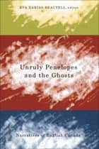 Unruly Penelopes and the Ghosts ebook by Eva Darias-Beautell