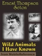 Wild Animals I Have Known (Mobi Classics) ebook by Ernest Thompson Seton