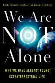 We Are Not Alone - Why We Have Already Found Extraterrestrial Life ebook by Dirk Schulze-Makuch,David Darling