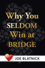Why You Seldom Win at Bridge ebook by Joe Blatnick