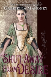 Shut Away from Desire ebook by Gabriella Mahoney