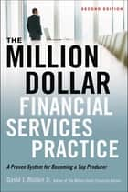 The Million-Dollar Financial Services Practice - A Proven System for Becoming a Top Producer ebook by David J. Mullen Jr.