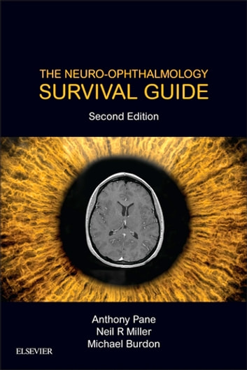 The Neuro-Ophthalmology Survival Guide E-Book ebook by Anthony Pane, MBBS MMedSc FRANZCO PhD,Neil R. Miller, MD FACS,Mike Burdon, BSc MB BS MRCP FRCOphth