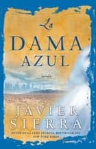 La Dama azul (The Lady in Blue) - Novela ebook by Javier Sierra