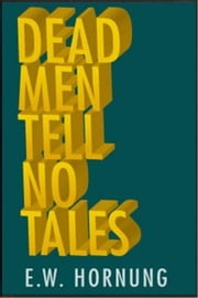 Dead Men Tell No Tales ebook by E. W. Hornung