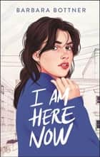 I Am Here Now ebook by Barbara Bottner
