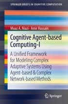 Cognitive Agent-based Computing-I ebook by Muaz A Niazi,Amir Hussain