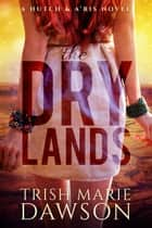 The Dry Lands - Hutch and A'ris, #1 ebook by Trish Marie Dawson