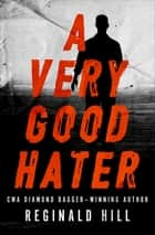 A Very Good Hater ebook by Reginald Hill