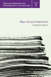 Ways Around Modernism ebook by Stephen Bann