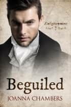 Beguiled - Enlightenment, #2 電子書 by Joanna Chambers
