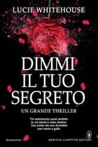 Dimmi il tuo segreto ebook by Lucie Whitehouse