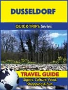 Dusseldorf Travel Guide (Quick Trips Series) - Sights, Culture, Food, Shopping & Fun ebook by Denise Khan