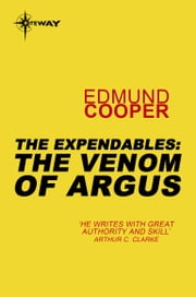 The Expendables: The Venom of Argus - The Expendables Book 4 ebook by Edmund Cooper