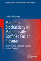 Magnetic Stochasticity in Magnetically Confined Fusion Plasmas ebook by Sadrilla Abdullaev