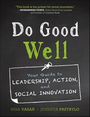 Do Good Well - Your Guide to Leadership, Action, and Social Innovation ebook by Nina Vasan,Jennifer Przybylo