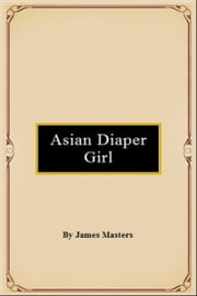Asian Diaper Girl ebook by James Masters