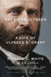 American Ulysses - A Life of Ulysses S. Grant ebook by Ronald C. White
