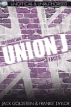 101 Amazing Union J Facts ebook by Jack Goldstein