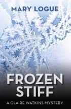 Frozen Stiff ebook by Mary Logue