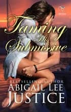 Taming His Submissive ebook by Abigail Lee Justice