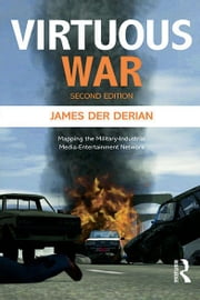 Virtuous War - Mapping the Military-Industrial-Media-Entertainment-Network ebook by James Der Derian
