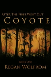 After The Fires Went Out: Coyote ebook by Regan Wolfrom