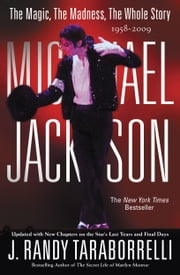 Michael Jackson: The Magic, The Madness, The Whole Story, 1958-2009 ebook by J. Randy Taraborrelli