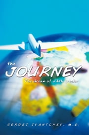 The Journey - The dream of a 6th grader ebook by Sergei Ivantchev, M.D.