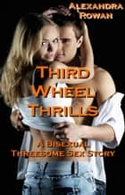 Third Wheel Thrills ebook by Alexandra Rowan