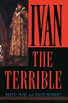 Ivan the Terrible ebook by Robert Payne,Nikita Romanoff
