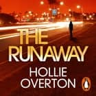 The Runaway - From the author of Richard & Judy bestseller Baby Doll audiobook by Hollie Overton
