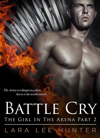 Battle Cry - The Girl In the Arena, #2 ebook by Lara Lee Hunter