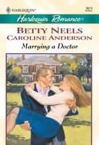 Marrying A Doctor - An Anthology ebook by Betty Neels, Caroline Anderson