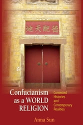 Confucianism as a World Religion - Contested Histories and Contemporary Realities ebook by Anna Sun