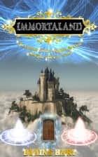 Immortaland: The Greatest Fantasy Kingdom To Exist And That Will Ever Exist ebook by Blaine Hart