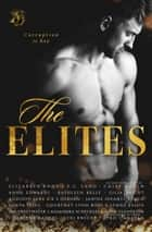 The Elites ebook by Elizabeth Knox, E.C. Land, Casey Hagen,...