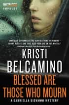Blessed are Those Who Mourn - A Gabriella Giovanni Mystery ebook by Kristi Belcamino