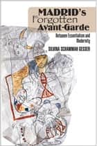 Madrid's Forgotten Avant-Garde - Between Essentialism and Modernity ebook by Silvina Gesser